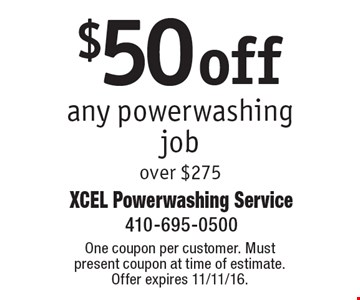 $50 off any powerwashing job over $275. One coupon per customer. Must present coupon at time of estimate. Offer expires 11/11/16.
