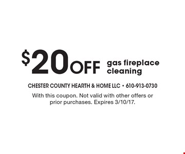 $20 OFF gas fireplace cleaning. With this coupon. Not valid with other offers or prior purchases. Expires 3/10/17.