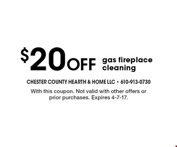 $20 OFF gas fireplace cleaning. With this coupon. Not valid with other offers or prior purchases. Expires 4-7-17.