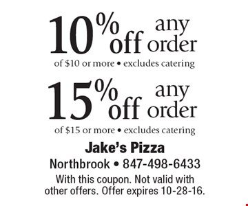 10% off any order of $10 or more, 15% off any order of $15 or more, excludes catering. With this coupon. Not valid with other offers. Offer expires 10-28-16.