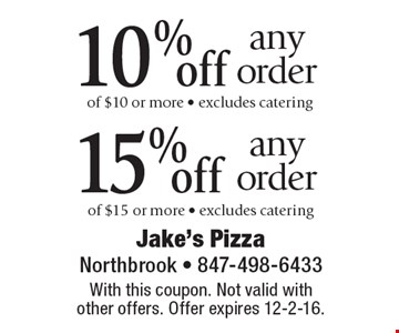10% off any order of $10 or more - excludes catering. 15% off any order of $15 or more - excludes catering. With this coupon. Not valid with other offers. Offer expires 12-2-16.