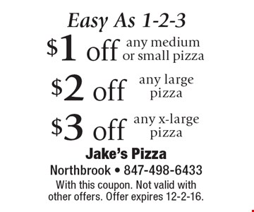 Easy As 1-2-3 $1 off any medium or small pizza. $2 off any large pizza. $3 off any x-large pizza. With this coupon. Not valid with other offers. Offer expires 12-2-16.
