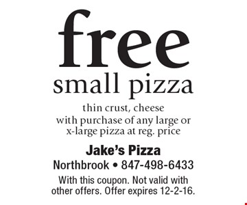 free small pizza thin crust, cheese with purchase of any large or x-large pizza at reg. price. With this coupon. Not valid with other offers. Offer expires 12-2-16.