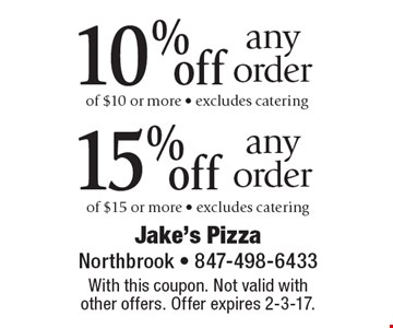 10% off any order of $10 or more. Excludes catering OR 15% off any order of $15 or more. Excludes catering. With this coupon. Not valid with other offers. Offer expires 2-3-17.