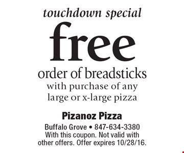touchdown special free order of breadsticks with purchase of any large or x-large pizza. With this coupon. Not valid with other offers. Offer expires 10/28/16.