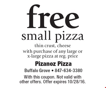 free small pizza thin crust, cheese with purchase of any large or x-large pizza at reg. price. With this coupon. Not valid with other offers. Offer expires 10/28/16.