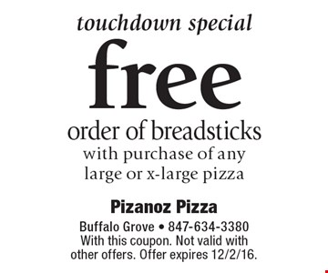 touchdown special free order of breadsticks with purchase of any large or x-large pizza. With this coupon. Not valid with other offers. Offer expires 12/2/16.