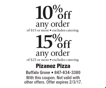 10% off any order of $15 or more - excludes catering. 15% off any order of $25 or more - excludes catering. With this coupon. Not valid with other offers. Offer expires 2/3/17.