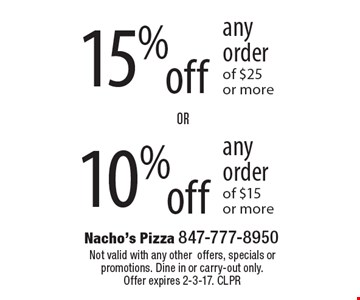15% off any order of $25 or more OR 10%off any order of $15 or more. Not valid with any other offers, specials or promotions. Dine in or carry-out only. Offer expires 2-3-17. CLPR