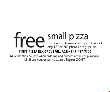 Free small pizza thin crust, cheese. With purchase of any 18