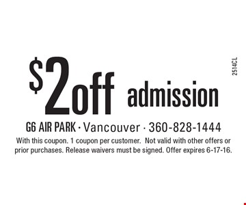 $2 off admission. With this coupon. 1 coupon per customer.Not valid with other offers or prior purchases. Release waivers must be signed. Offer expires 6-17-16.