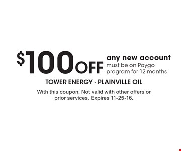 $100 Off any new account must be on Paygo program for 12 months. With this coupon. Not valid with other offers or prior services. Expires 11-25-16.