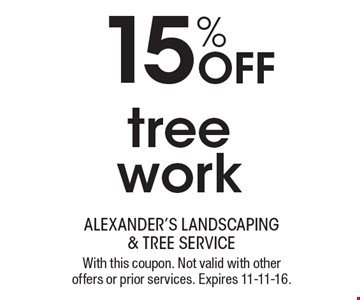 15% off tree work. With this coupon. Not valid with other offers or prior services. Expires 11-11-16.