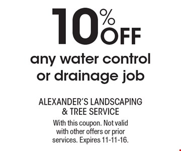 10% off any water control or drainage job. With this coupon. Not valid with other offers or prior services. Expires 11-11-16.