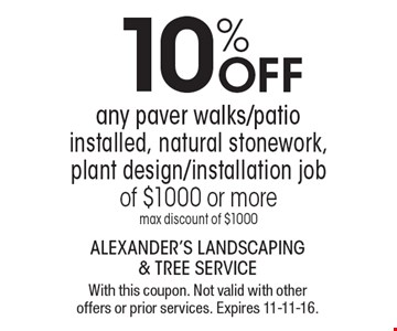 10% off any paver walks/patio installed, natural stonework, plant design/installation job of $1000 or more. Max discount of $1000. With this coupon. Not valid with other offers or prior services. Expires 11-11-16.