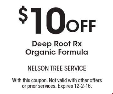 $10 Off Deep Root Rx Organic Formula. With this coupon. Not valid with other offers or prior services. Expires 12-2-16.