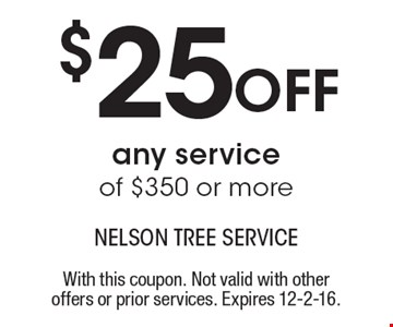 $25 Off any service of $350 or more. With this coupon. Not valid with other offers or prior services. Expires 12-2-16.