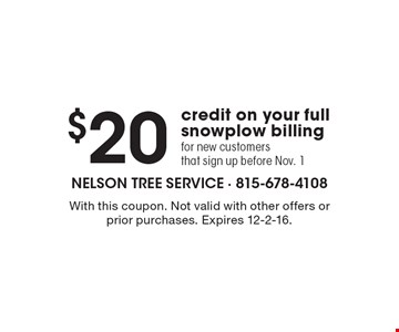 $20 credit on your full snowplow billing for new customers that sign up before Nov. 1. With this coupon. Not valid with other offers or prior purchases. Expires 12-2-16.