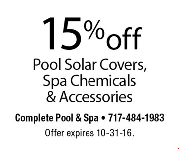 15% off Pool Solar Covers, Spa Chemicals & Accessories. Offer expires 10-31-16.