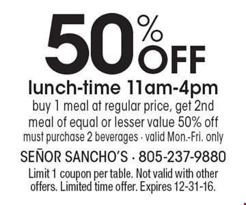 50% OFF lunch-time 11am-4pm. Buy 1 meal at regular price, get 2nd meal of equal or lesser value 50% off. must purchase 2 beverages - valid Mon.-Fri. only. Limit 1 coupon per table. Not valid with other offers. Limited time offer. Expires 12-31-16.