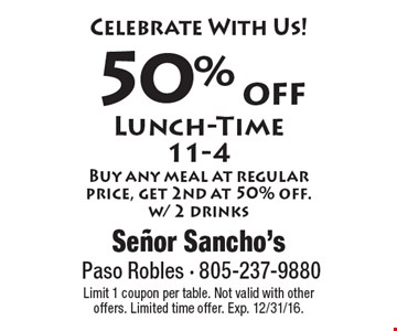 Celebrate With Us! 50% off Lunch-Time 11-4. Buy any meal at regular price, get 2nd at 50% off. w/ 2 drinks.Limit 1 coupon per table. Not valid with other offers. Limited time offer. Exp. 12/31/16.