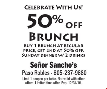 Celebrate With Us! 50% off Brunch. Buy 1 brunch at regular price, get 2nd at 50% off. Sunday dinner w/ 2 drinks. Limit 1 coupon per table. Not valid with other offers. Limited time offer. Exp. 12/31/16.