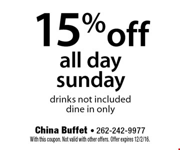 15% off all day sunday. drinks not included. dine in only. With this coupon. Not valid with other offers. Offer expires 12/2/16.