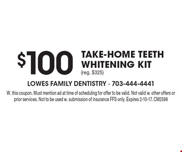 $100 take-home teeth whitening kit (reg. $325). With this coupon. Must mention ad at time of scheduling for offer to be valid. Not valid with other offers or prior services. Not to be used with submission of insurance FFS only. Expires 2-10-17. CM2598
