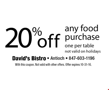 20% off any food purchase one per table. Not valid on holidays. With this coupon. Not valid with other offers. Offer expires 10-31-16.