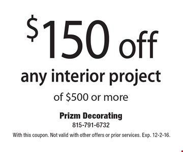 $150 off any interior project of $500 or more. With this coupon. Not valid with other offers or prior services. Exp. 12-2-16.