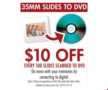 $10 off every 100 slides scanned to DVD.