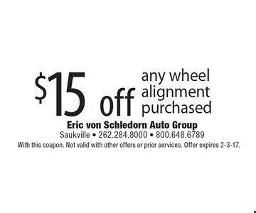 $15 off any wheel alignment purchased. With this coupon. Not valid with other offers or prior services. Offer expires 2-3-17.