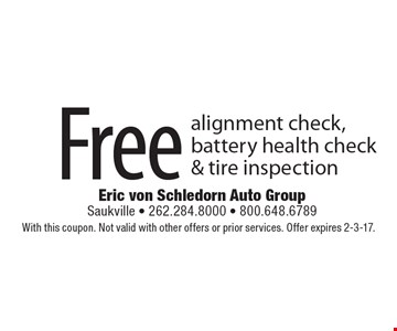 Free alignment check, battery health check & tire inspection. With this coupon. Not valid with other offers or prior services. Offer expires 2-3-17.