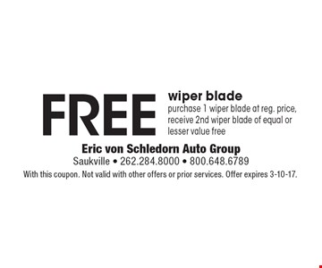 FREE wiper blade. Purchase 1 wiper blade at reg. price, receive 2nd wiper blade of equal or lesser value free. With this coupon. Not valid with other offers or prior services. Offer expires 3-10-17.