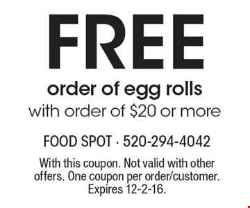 FREE order of egg rolls with order of $20 or more. With this coupon. Not valid with other offers. One coupon per order/customer. Expires 12-2-16.
