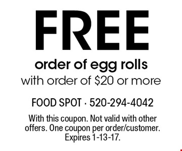 FREE order of egg rollswith order of $20 or more. With this coupon. Not valid with other offers. One coupon per order/customer. Expires 1-13-17.