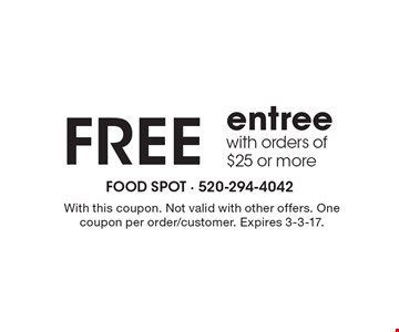 Free entree with orders of $25 or more. With this coupon. Not valid with other offers. One coupon per order/customer. Expires 3-3-17.