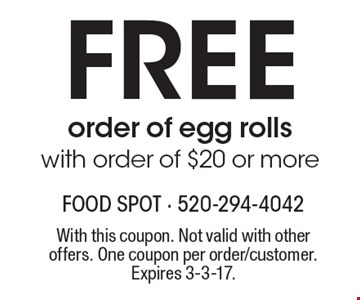 Free order of egg rolls with order of $20 or more. With this coupon. Not valid with other offers. One coupon per order/customer. Expires 3-3-17.