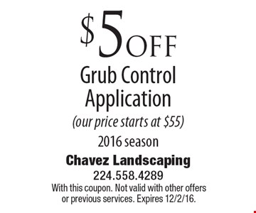 $5 off Grub Control Application  (our price starts at $55) 2016 season. With this coupon. Not valid with other offers or previous services. Expires 12/2/16.