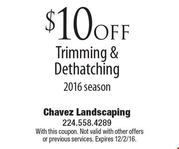 $10 off Trimming & Dethatching 2016 season. With this coupon. Not valid with other offers or previous services. Expires 12/2/16.