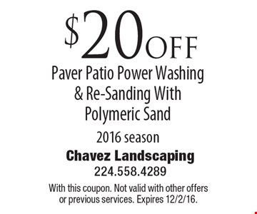 $20 off Paver Patio Power Washing & Re-Sanding With Polymeric Sand 2016 season. With this coupon. Not valid with other offers or previous services. Expires 12/2/16.