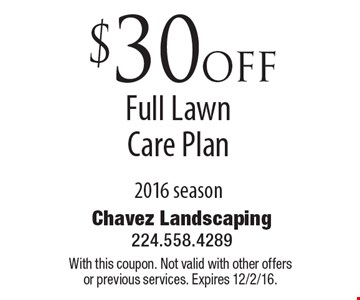 $30 off Full Lawn Care Plan 2016 season. With this coupon. Not valid with other offers or previous services. Expires 12/2/16.