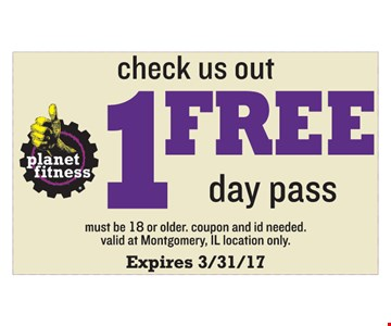 1 free day pass. Must be 18 or older. Coupon and ID needed. Valid at Montgomery, IL location only. Expires 3/31/17.
