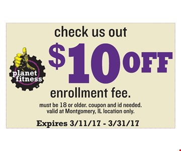 $10 Off enrollment fee. Must be 18 or older. Coupon and ID needed. Valid at Montgomery, IL location only. Expires 3/31/17.