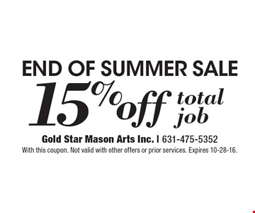 END OF SUMMER SALE 15% off total job. With this coupon. Not valid with other offers or prior services. Expires 10-28-16.