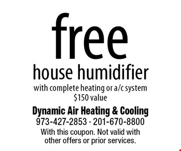 Free house humidifier with complete heating or a/c system. $150 value. With this coupon. Not valid with other offers or prior services.