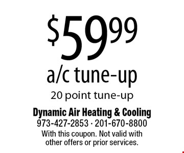 $59.99 a/c tune-up. 20 point tune-up. With this coupon. Not valid with other offers or prior services.