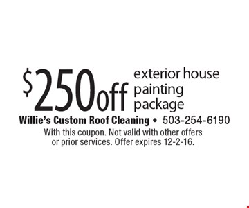 $250 off exterior house painting package. With this coupon. Not valid with other offers or prior services. Offer expires 12-2-16.