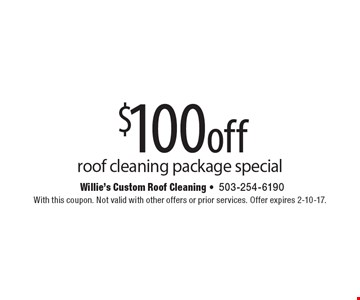 $100 off roof cleaning package special. With this coupon. Not valid with other offers or prior services. Offer expires 2-10-17.