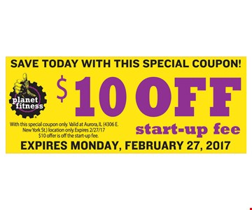 Save Today With This Special Coupon! $10 Off Start-Up Fee. With this special coupon only. Valid at Aurora, IL (4306 E. New York St.) location only. Expires 2/27/17. $10 offer is off the start-up fee. Expires Monday, February 27, 2017.